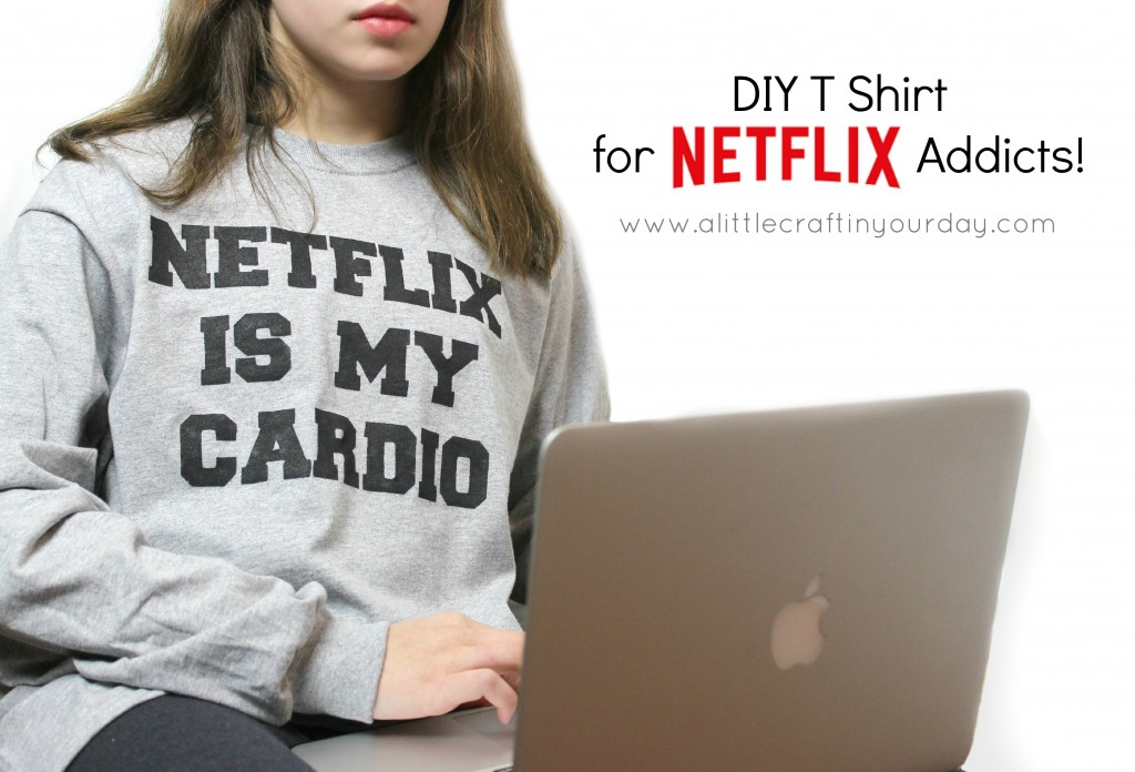 NETFLIX_Is_My_Cardio_DIY_T_Shirt